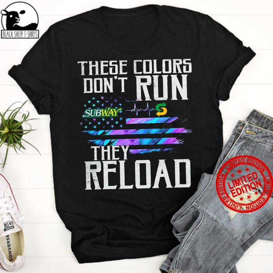 Subway These Colors Don't Run They Reload Shirt