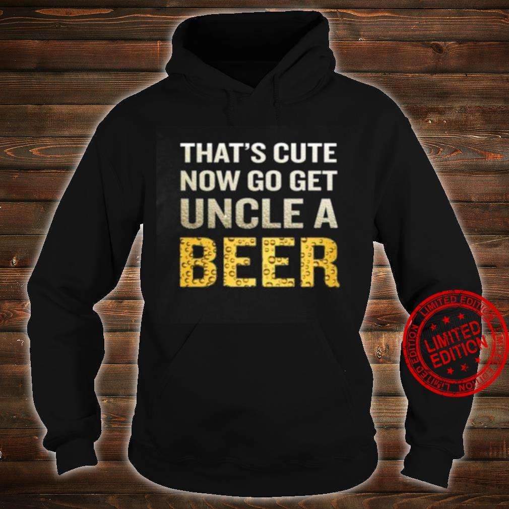 That's Cute Now Go Get Uncle A Beer Shirt hoodie