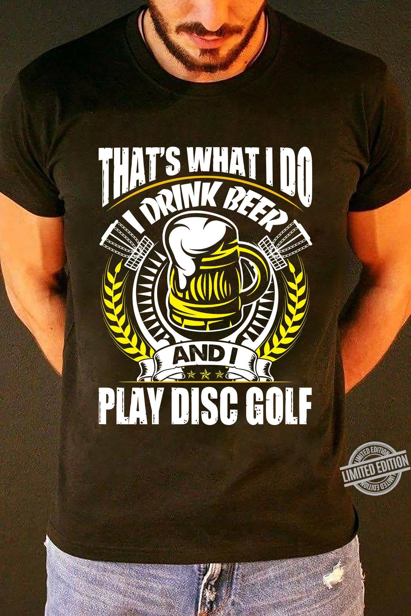 That's What I Do I Drink Beer And I Play Disc Golf Shirt