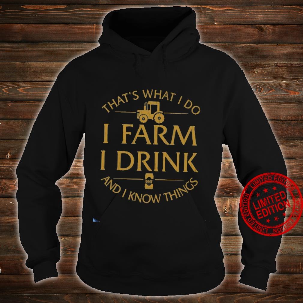 That's What I Do I Farm I Drink And I Know Things Shirt hoodie