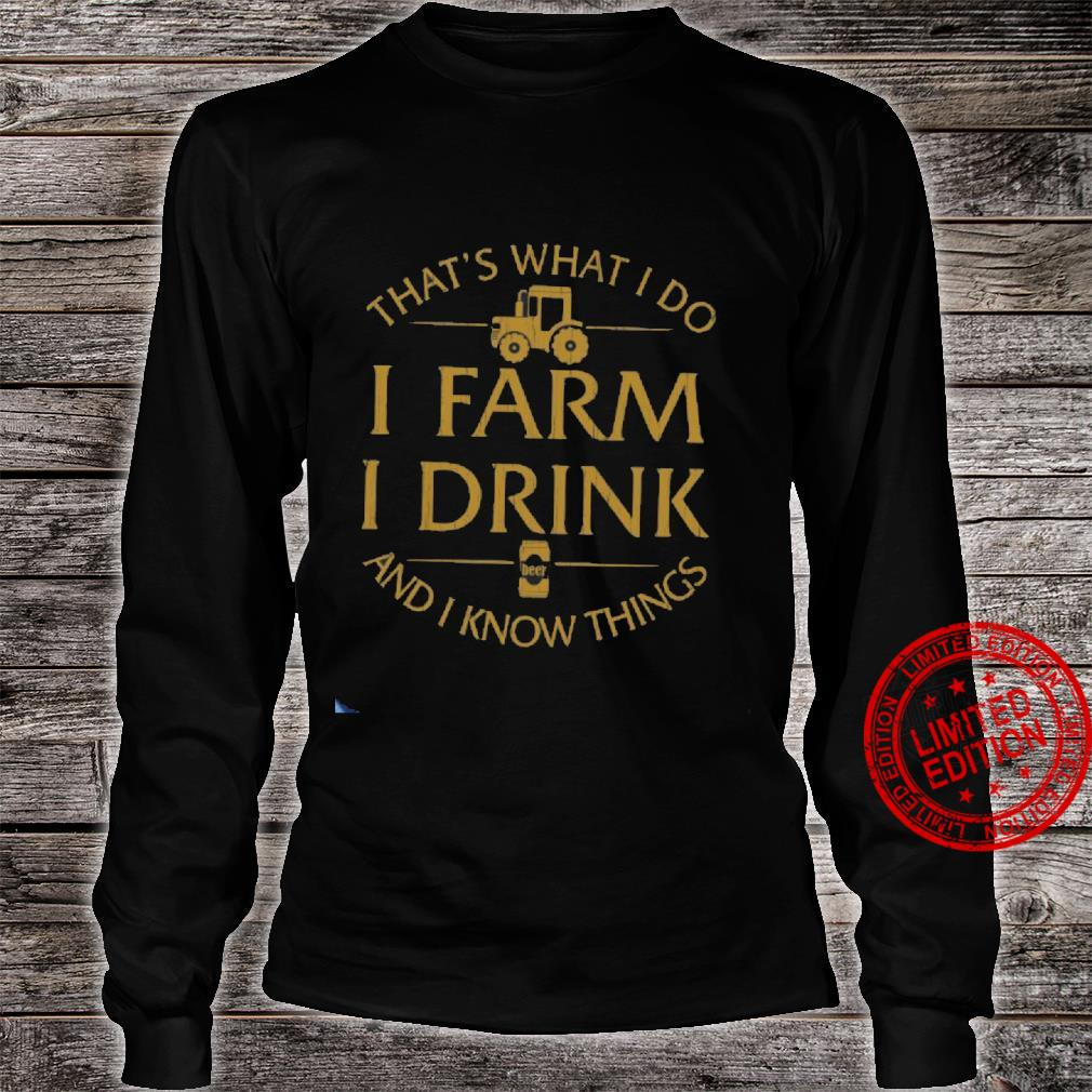 That's What I Do I Farm I Drink And I Know Things Shirt long sleeved