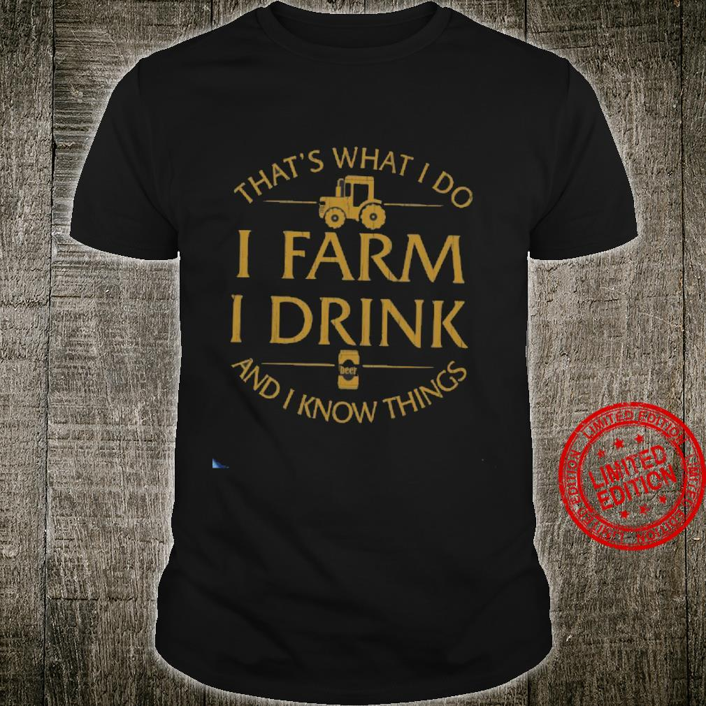 That's What I Do I Farm I Drink And I Know Things Shirt unisex