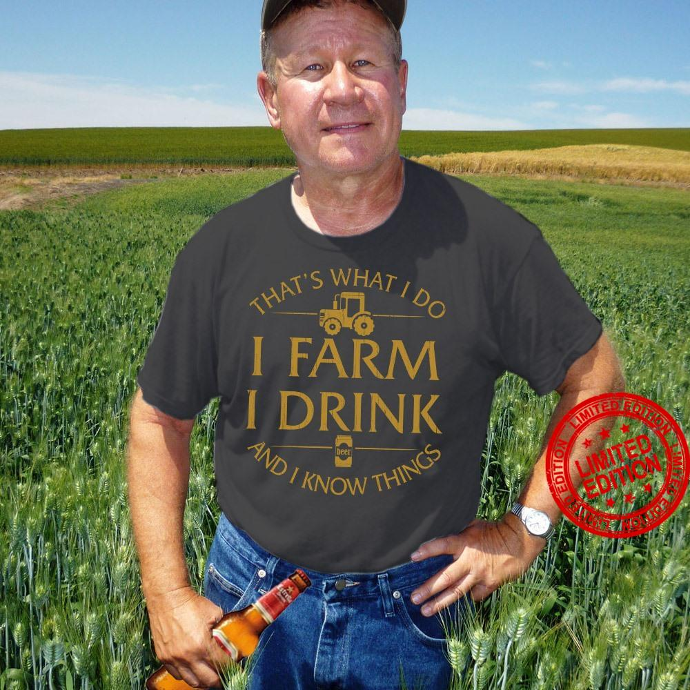 That's What I Do I Farm I Drink And I Know Things Shirt