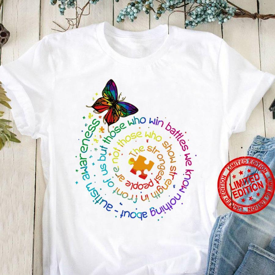 The Strongest People Are Not Those Who Show Strength In Front Of Us But Those Who Win Battles We Know Nothing About Autism Awareness Shirt