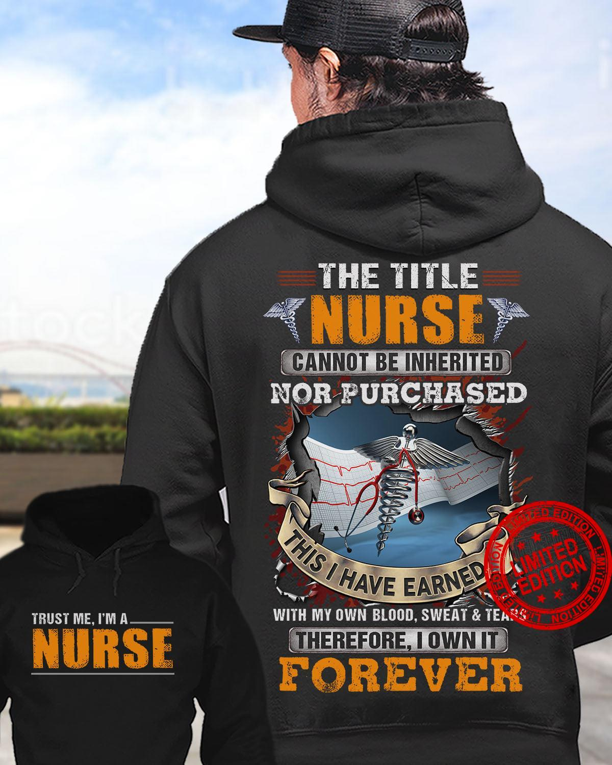 The Title Nurse Cannot Be Inherited Nor Purchased This I Have Earned Therefore I Own It Forever Shirt