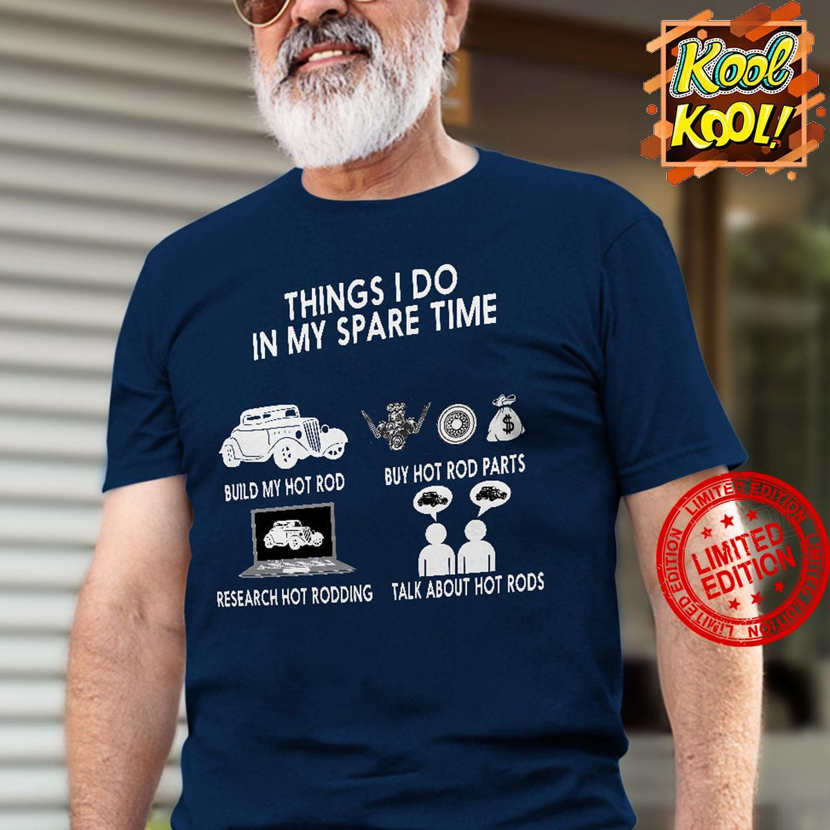 Things I Do In My Spare Time Build My Hot Rod Buy Hot Rod Parts Research Hor Rodding Shirt