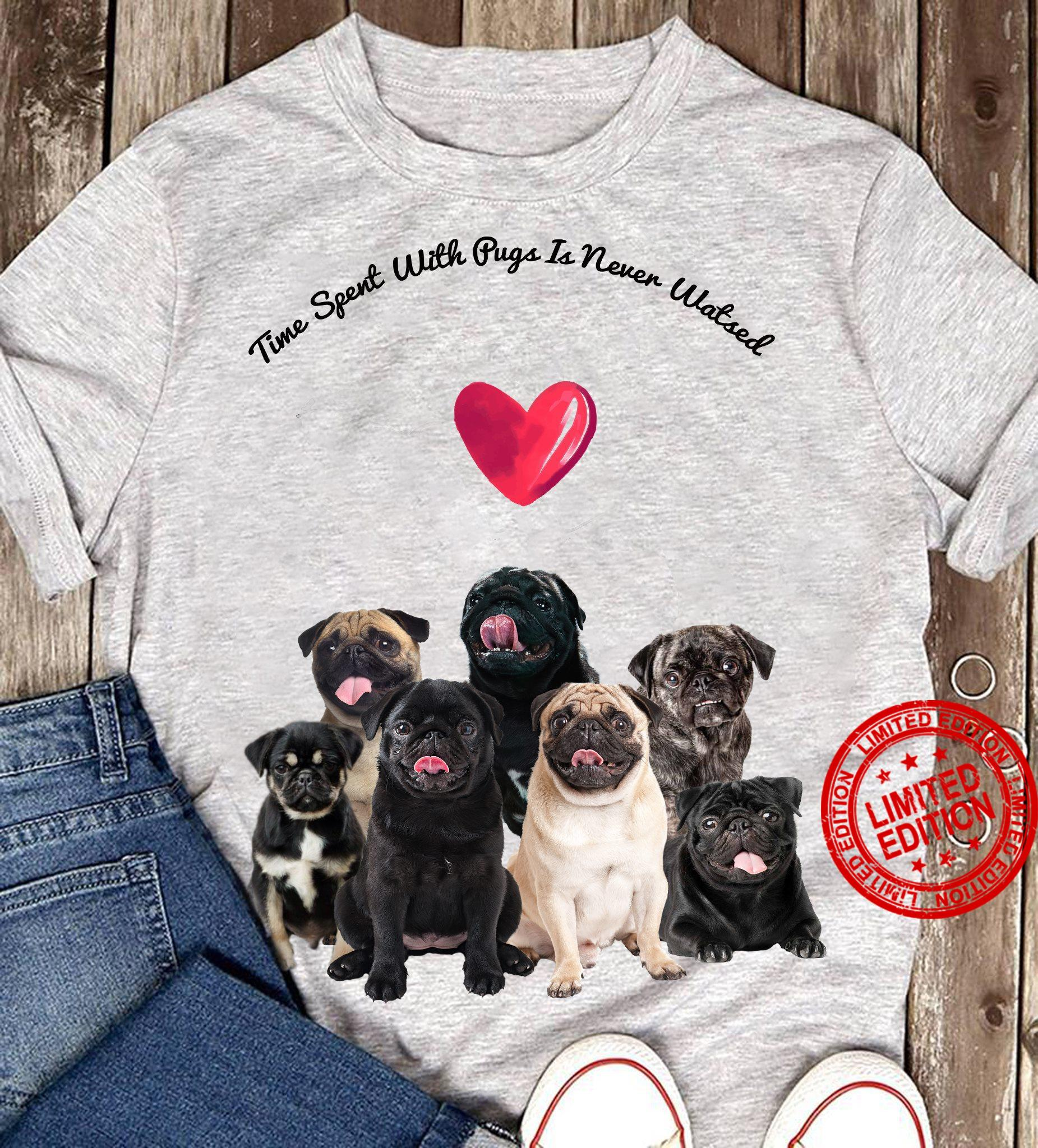 Time Spent With Pugs Is Never Watsed Shirt