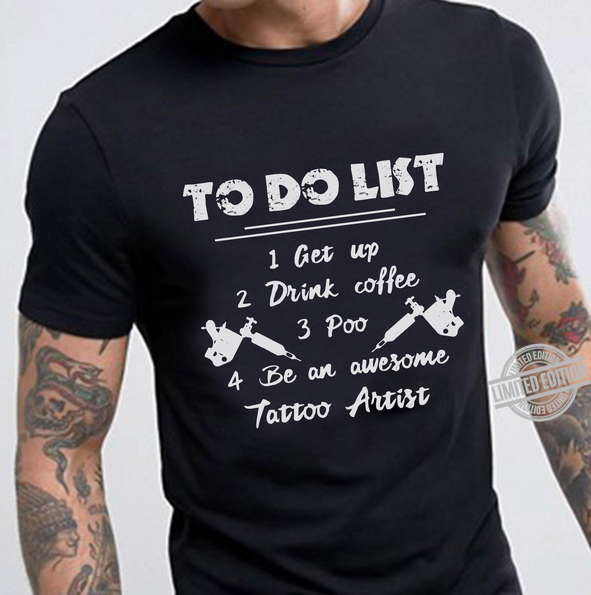 To Do List Get Up Drink Coffee Poo Be An Awesome Tattoo Artist Shirt