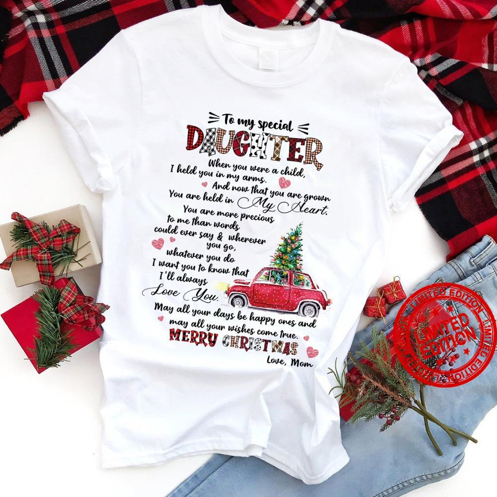 To My Special Daughter When You Were A Child I Held You In My Arms You Are My Held In My Heart Merry Christmas Love Mom Shirt
