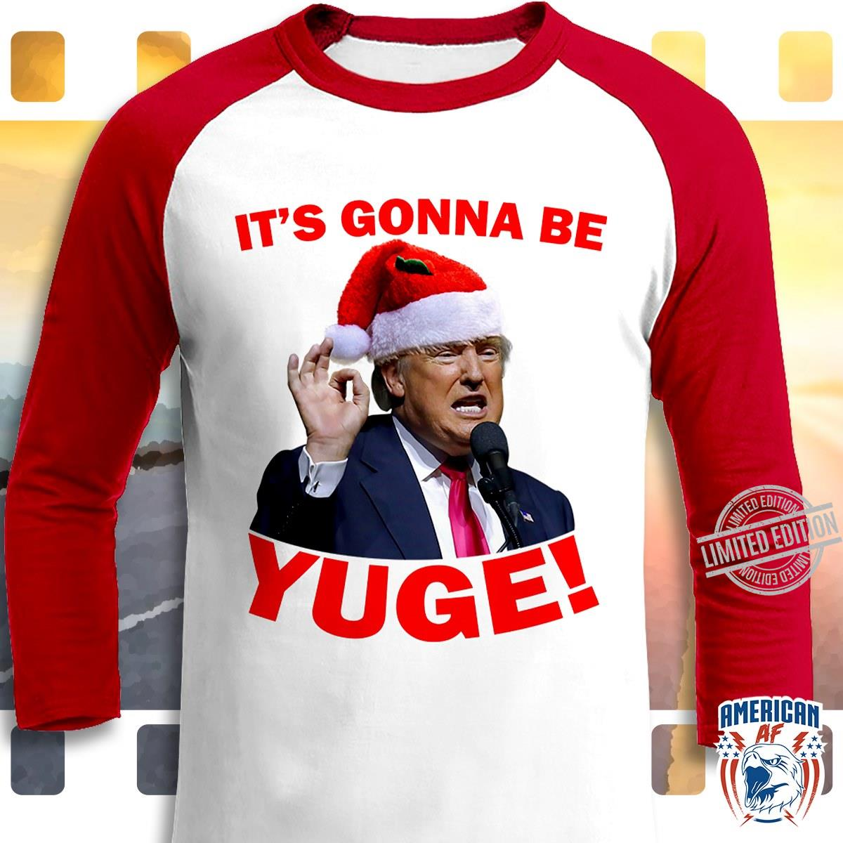 Trump It's Gonna Be Yuge Shirt