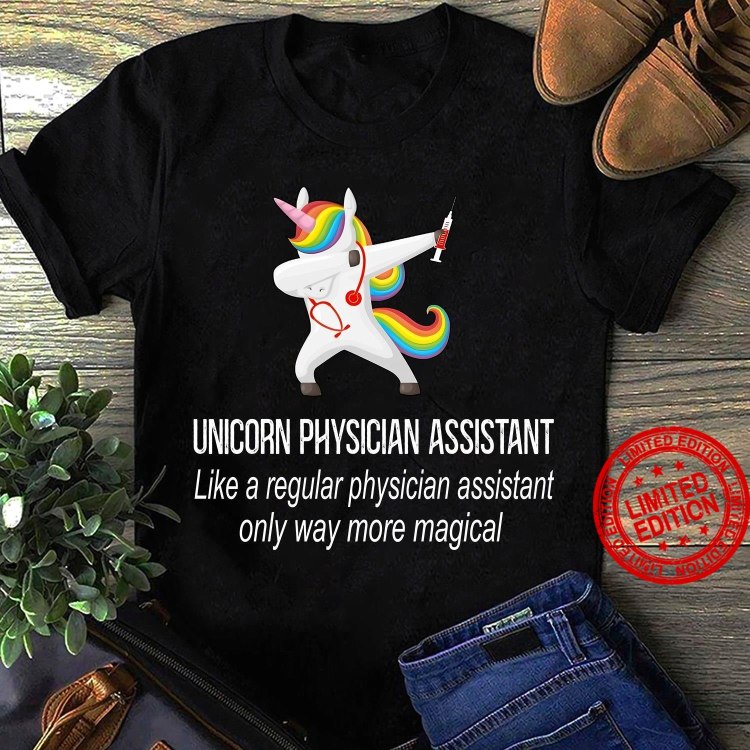 Unicorn Physician Assistant Like A Regular Physician Assistant Only Way More Magical Shirt