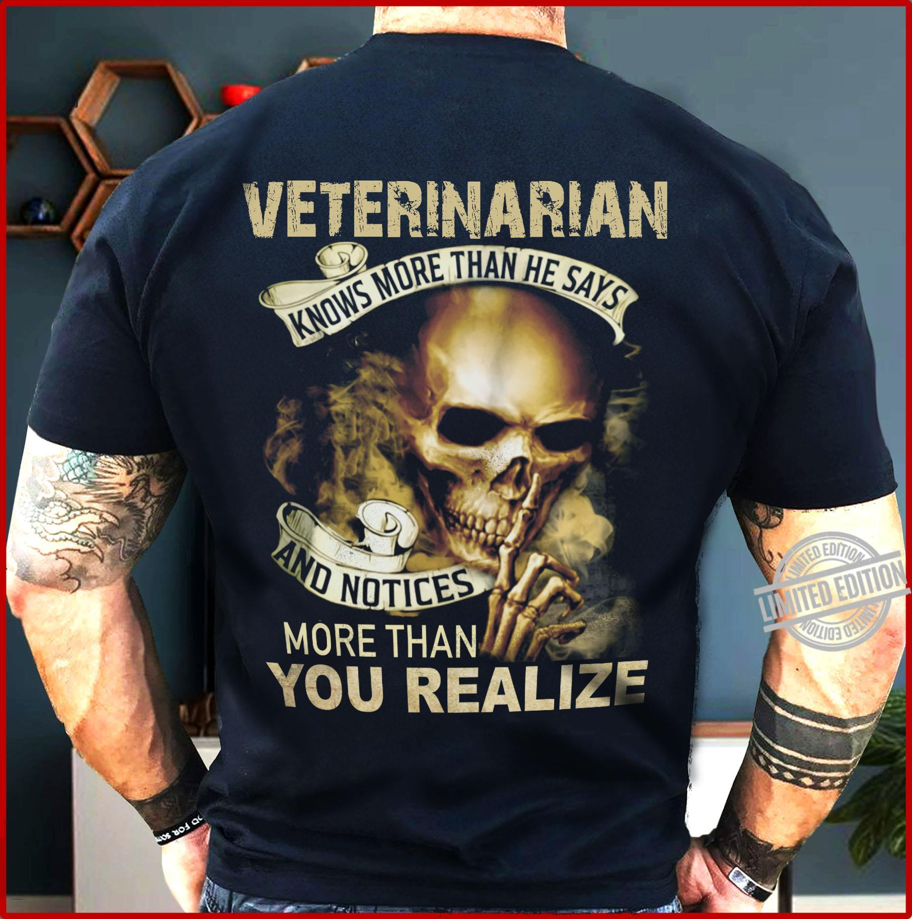 Veterinarian Knows More Than He Says And Notices More Than You Realize Shirt