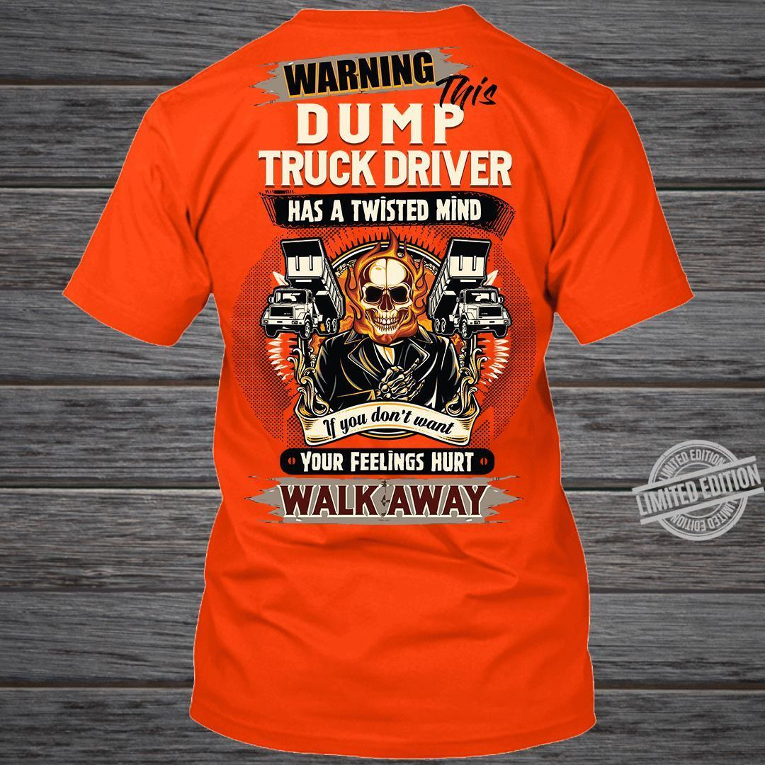 Warning This Dump Truck Driver Has A Twisted Mind Walk Away Shirt