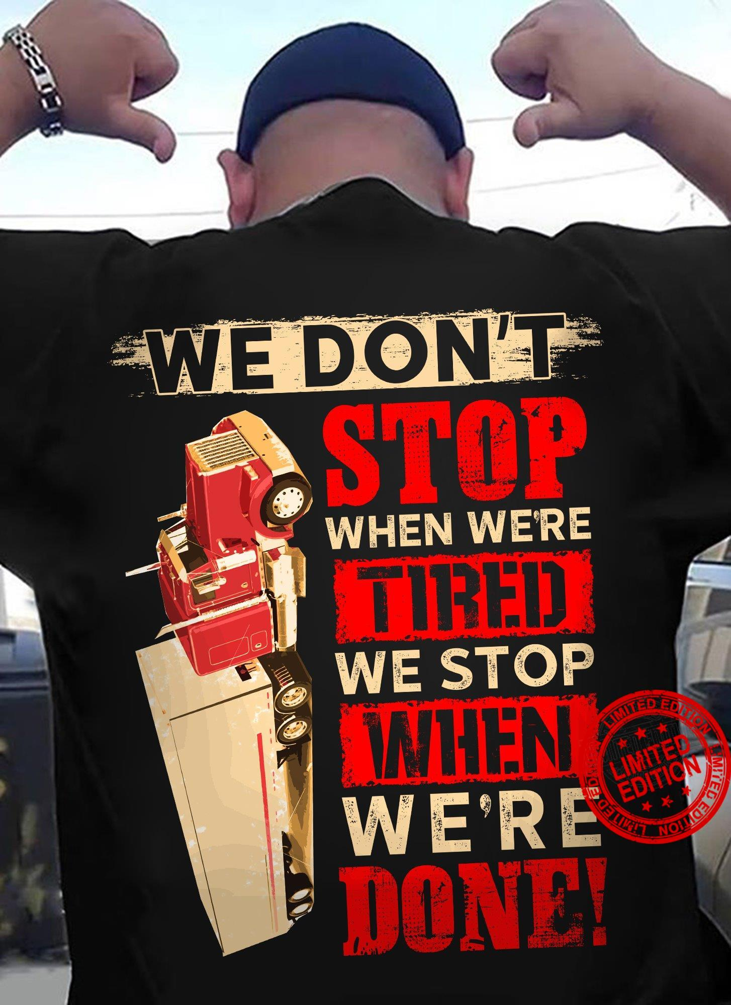 We Don't Stop When We're Tired We Stop When We're Done Shirt