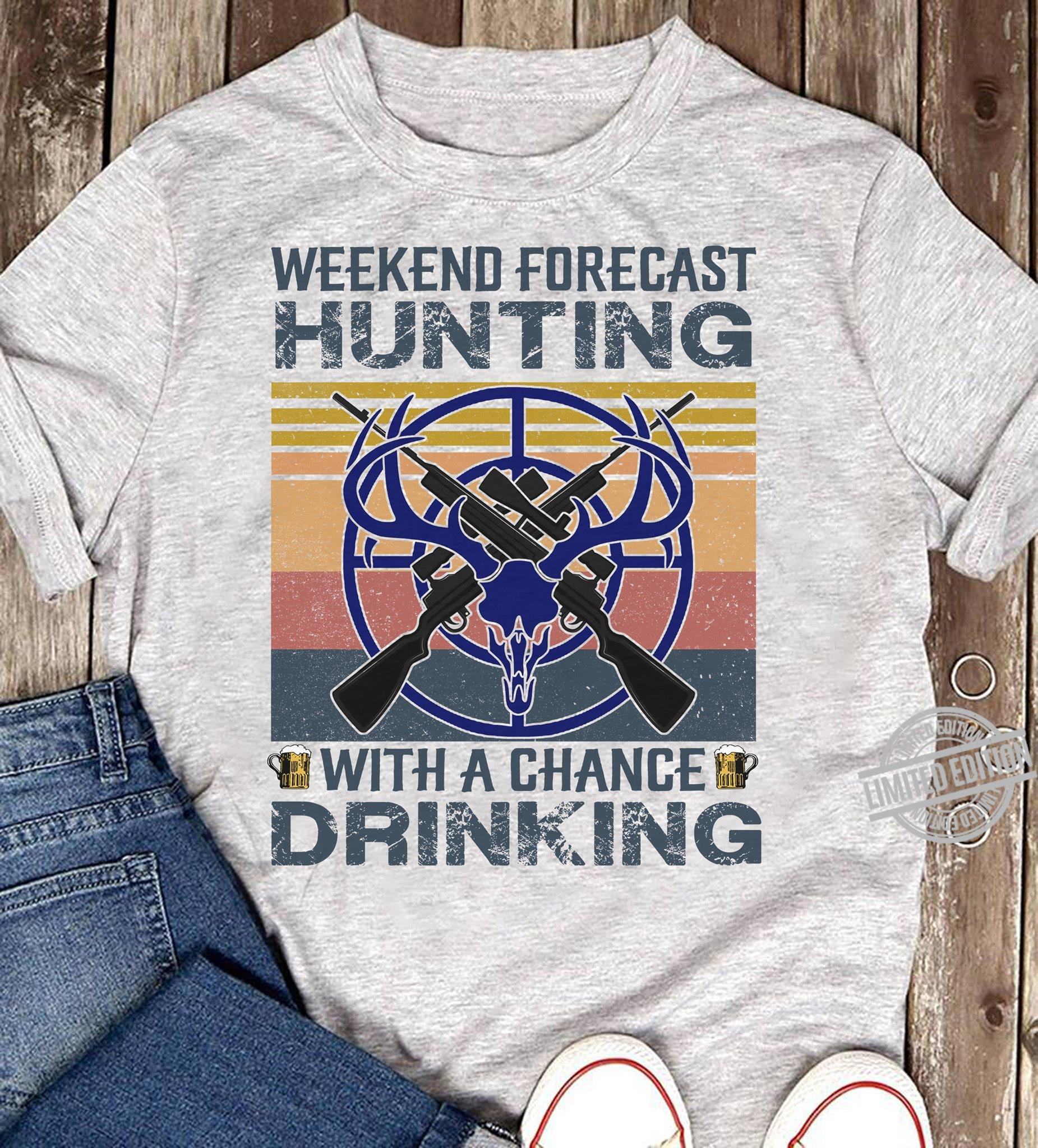 Weekend Forecast Hunting With A Chance Drinking Shirt