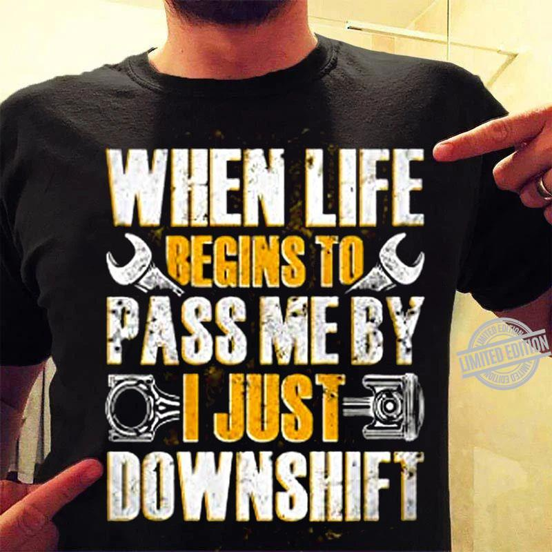 When Life Begins To Pass Me By I Just Downshift Shirt