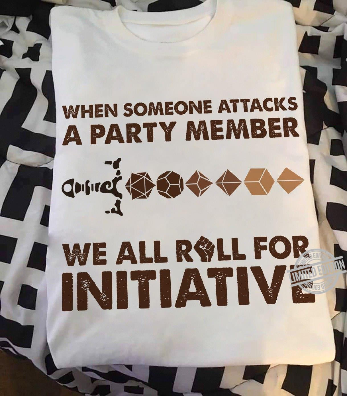 When Someone Attacks A Party Member We All Roll For Initiative Shirt
