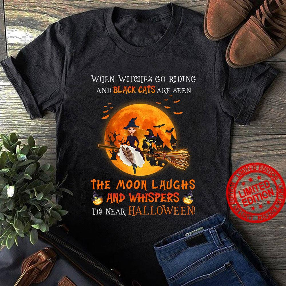 When Witches Go Riding And Black Cats Are Seen The Moon Laughs And Whispers Near Halloween Shirt