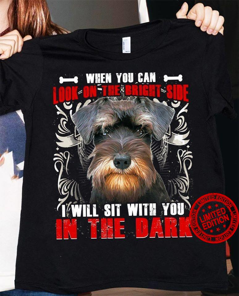 When You Can Look On The Bright Side I Will Sit With You In The Dark Shirt