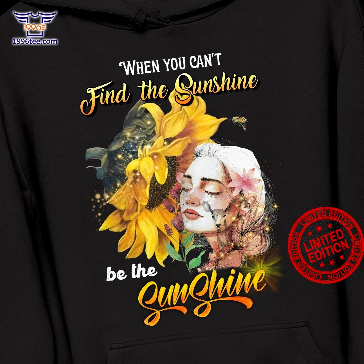 When You Can't Find The Sunshine Be The Sunshine Shirt