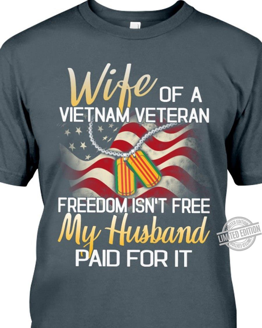 Wife Of A Vietnam Veteran Freedom Isn't Free My Husband Paid For It Shirt