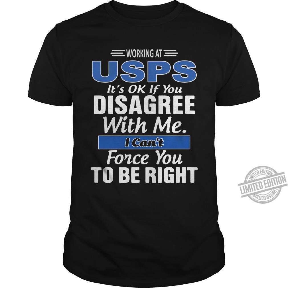 Working At USPS It's Ok If You Disagree With Me I Can't Force You To Be Right Shirt