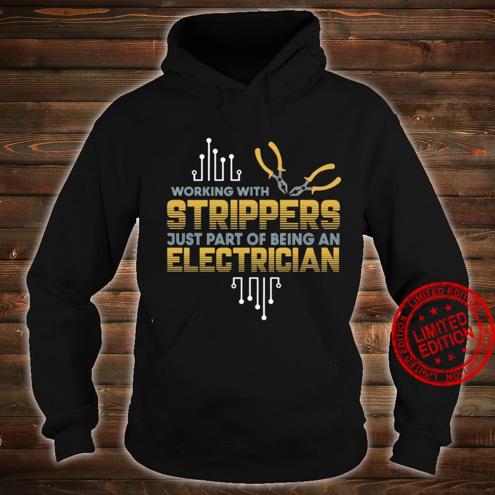 Working With Strippers Just Part Of Being An Electrician Shirt hoodie