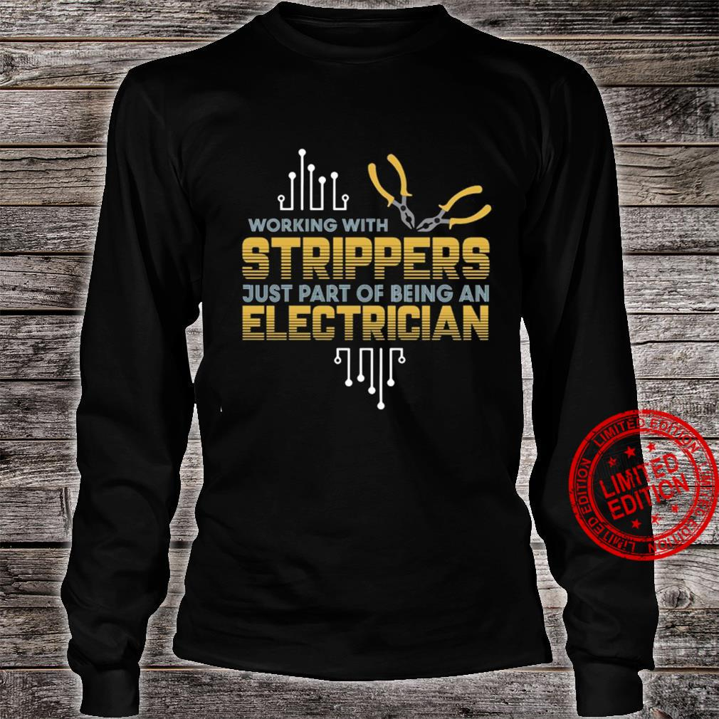 Working With Strippers Just Part Of Being An Electrician Shirt long sleeved
