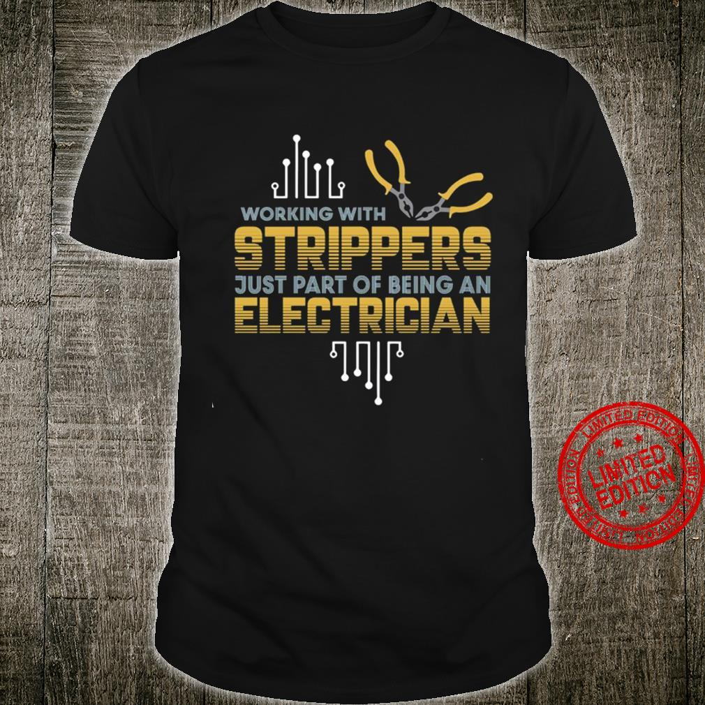 Working With Strippers Just Part Of Being An Electrician Shirt unisex