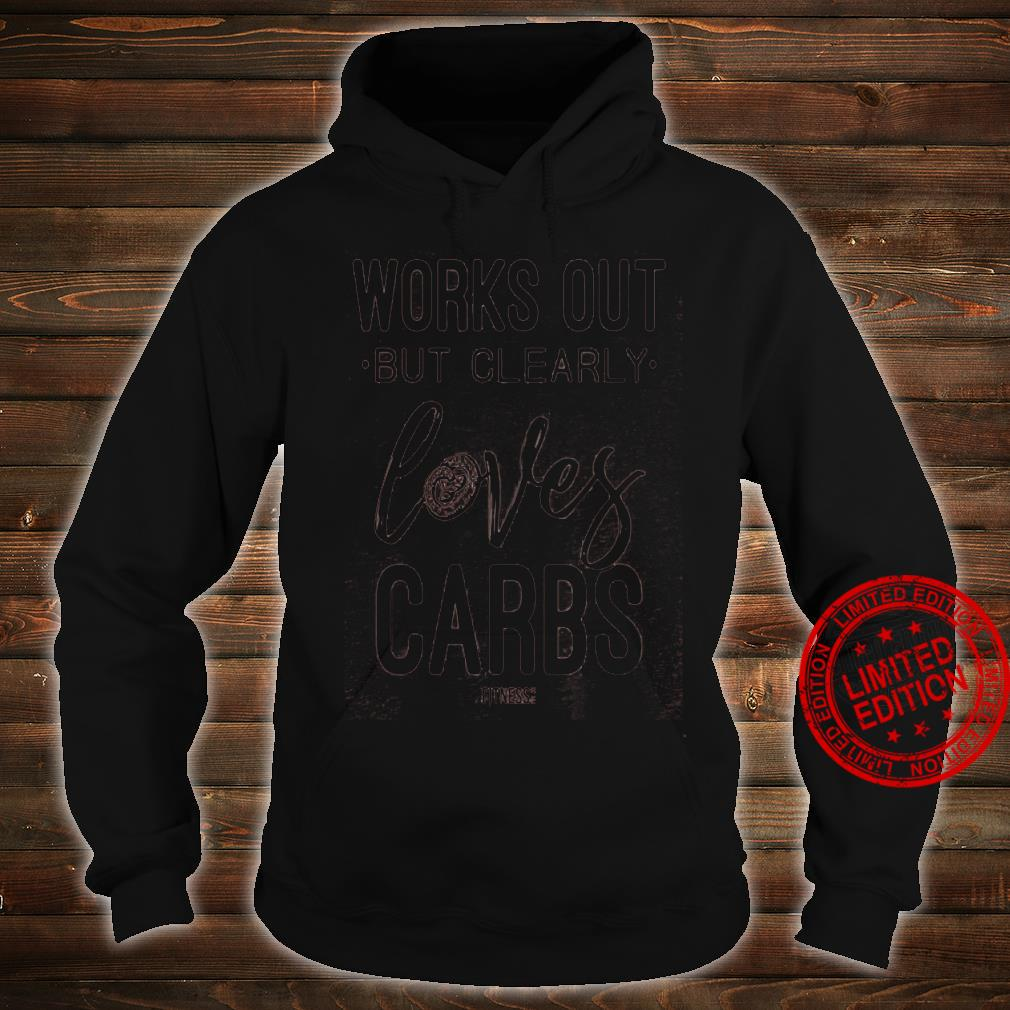 Works Out But Clearly Loves Carbs Shirt hoodie