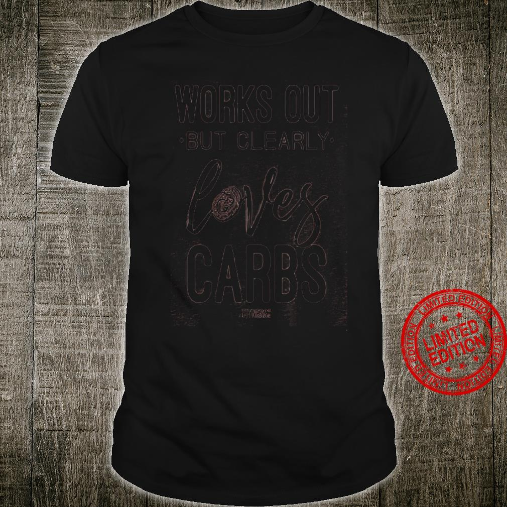 Works Out But Clearly Loves Carbs Shirt unisex