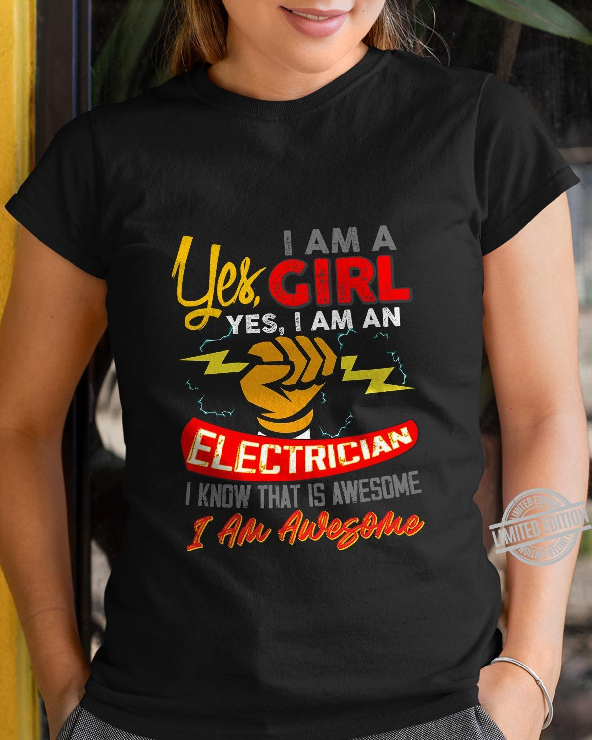 Yes I Am A Girl Yes I Am An Electrician I Know That Is Awesome I Am Awesome Shirt