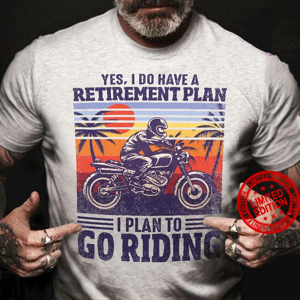 Yes I Do Have Retirement Plan I Plan To Go Riding Shirt