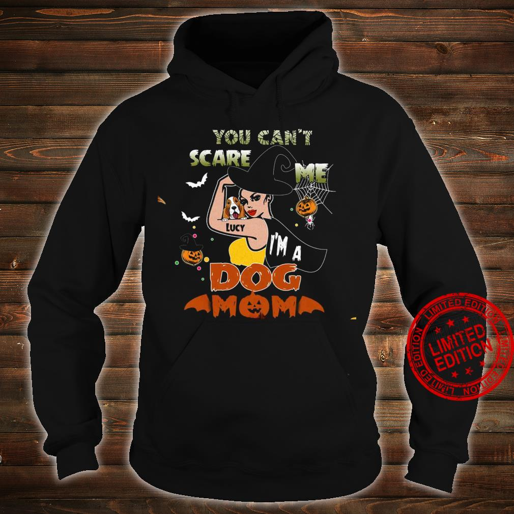 You Can't Scare Me Lucy I'm A Dog Mom Shirt hoodie
