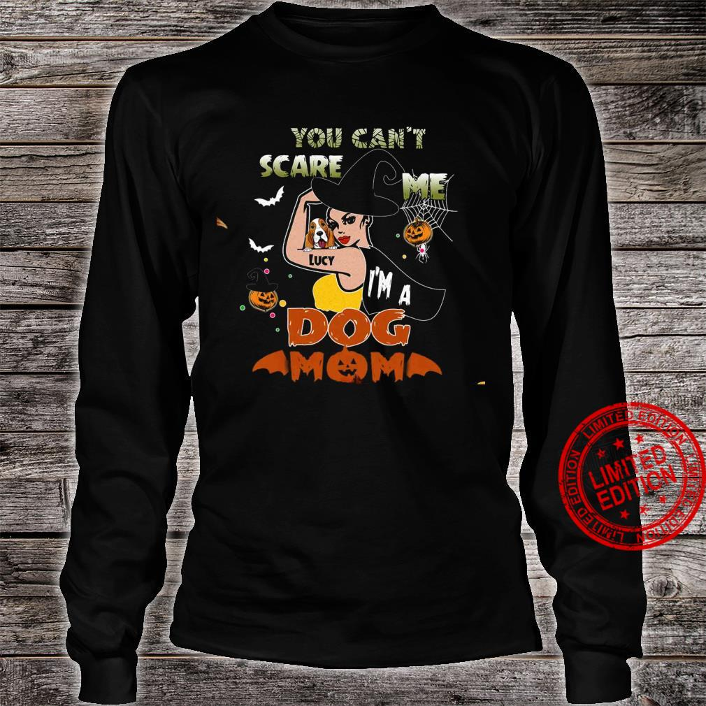 You Can't Scare Me Lucy I'm A Dog Mom Shirt long sleeved