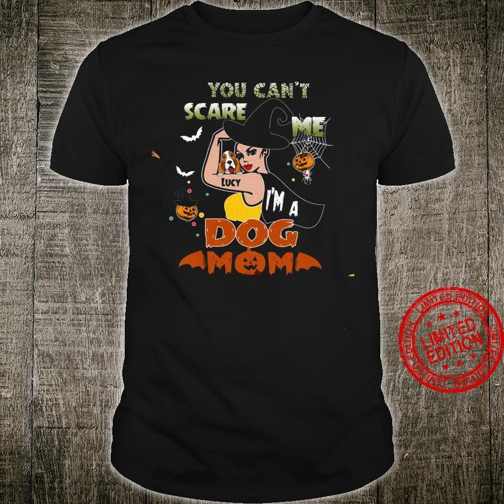 You Can't Scare Me Lucy I'm A Dog Mom Shirt unisex