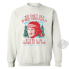 You Don't Say Merry Christmas It'd Be A Lot Cooler If You Did Shirt
